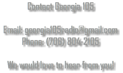Contact Georgia 105 Email: georgia105radio@gmail.com Phone: (706) 804-2105 We would love to hear from you!